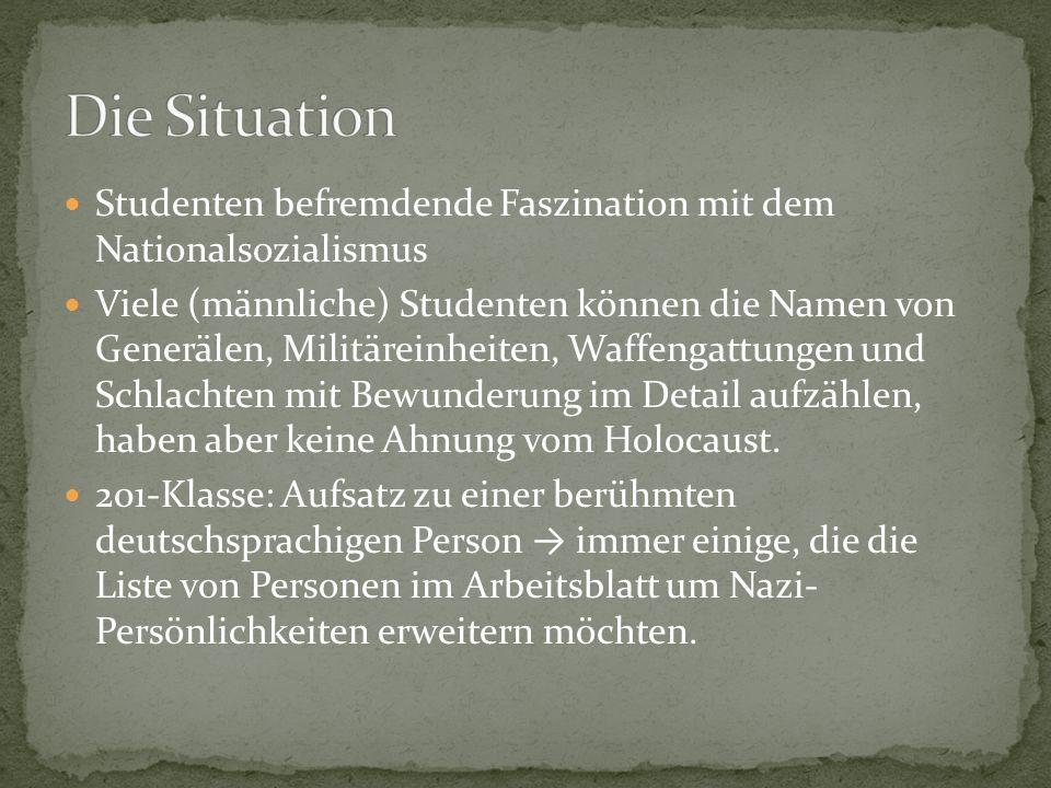 Studenten befremdende Faszination mit dem Nationalsozialismus Viele (männliche) Studenten können die Namen von Generälen, Militäreinheiten, Waffengattungen und Schlachten mit Bewunderung im Detail aufzählen, haben aber keine Ahnung vom Holocaust.