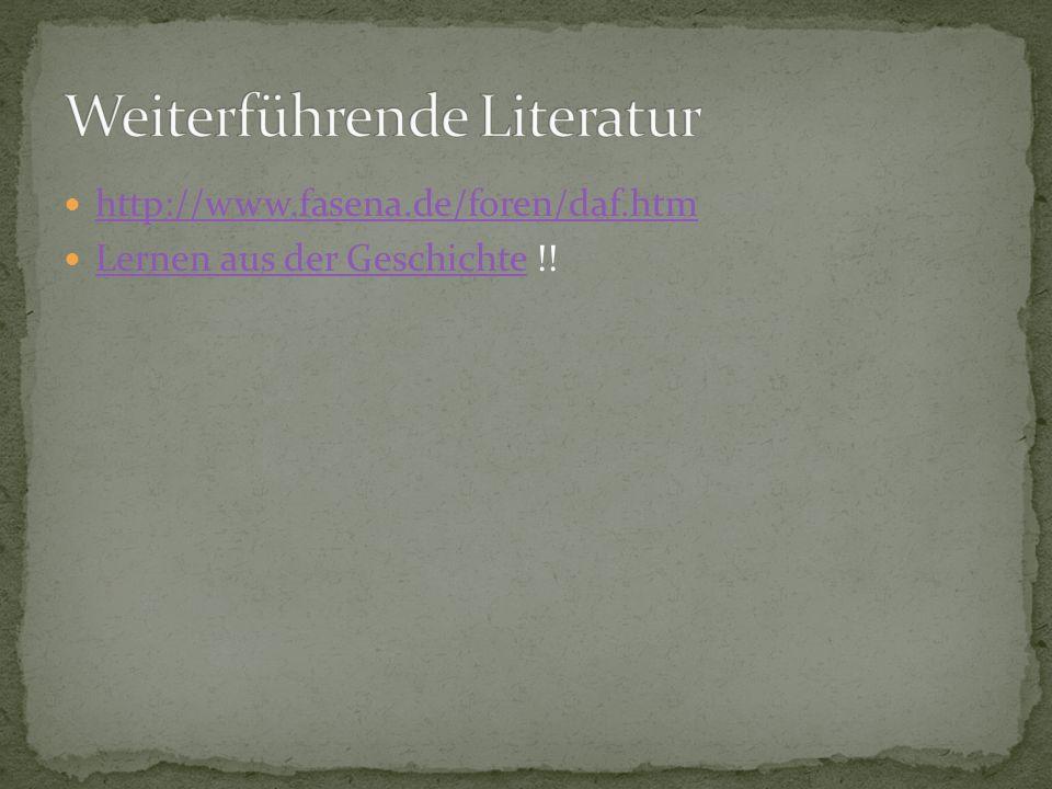 http://www.fasena.de/foren/daf.htm Lernen aus der Geschichte !! Lernen aus der Geschichte