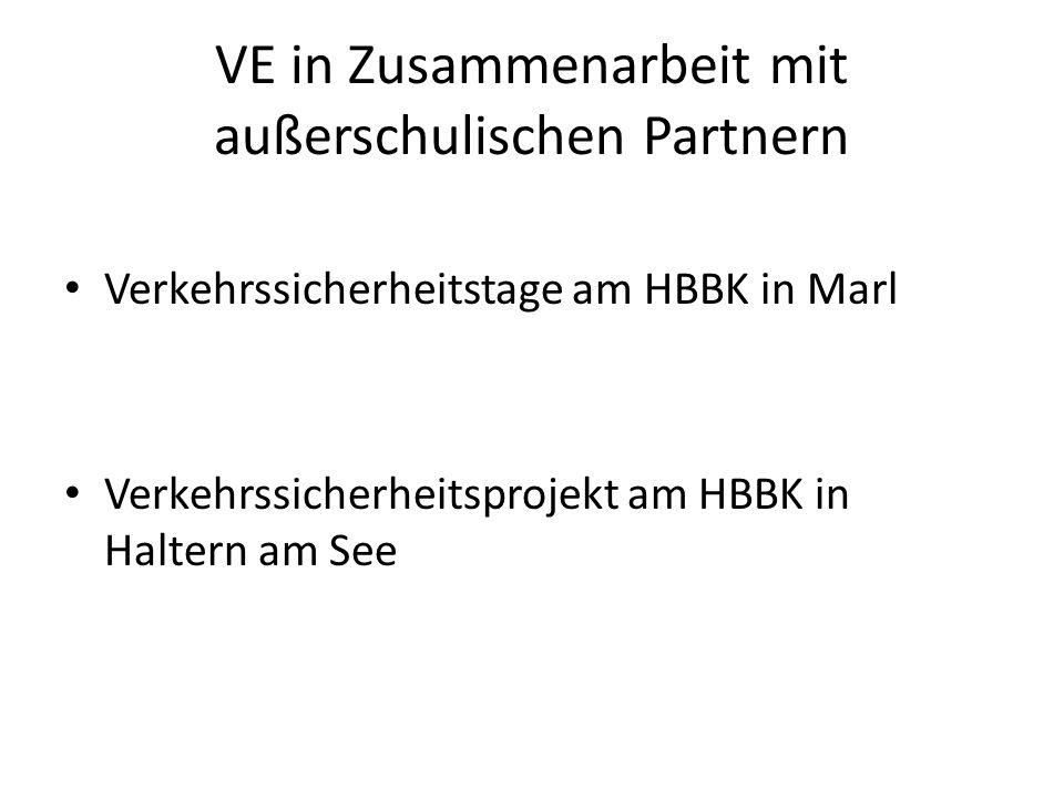 VE in Zusammenarbeit mit außerschulischen Partnern Verkehrssicherheitstage am HBBK in Marl Verkehrssicherheitsprojekt am HBBK in Haltern am See