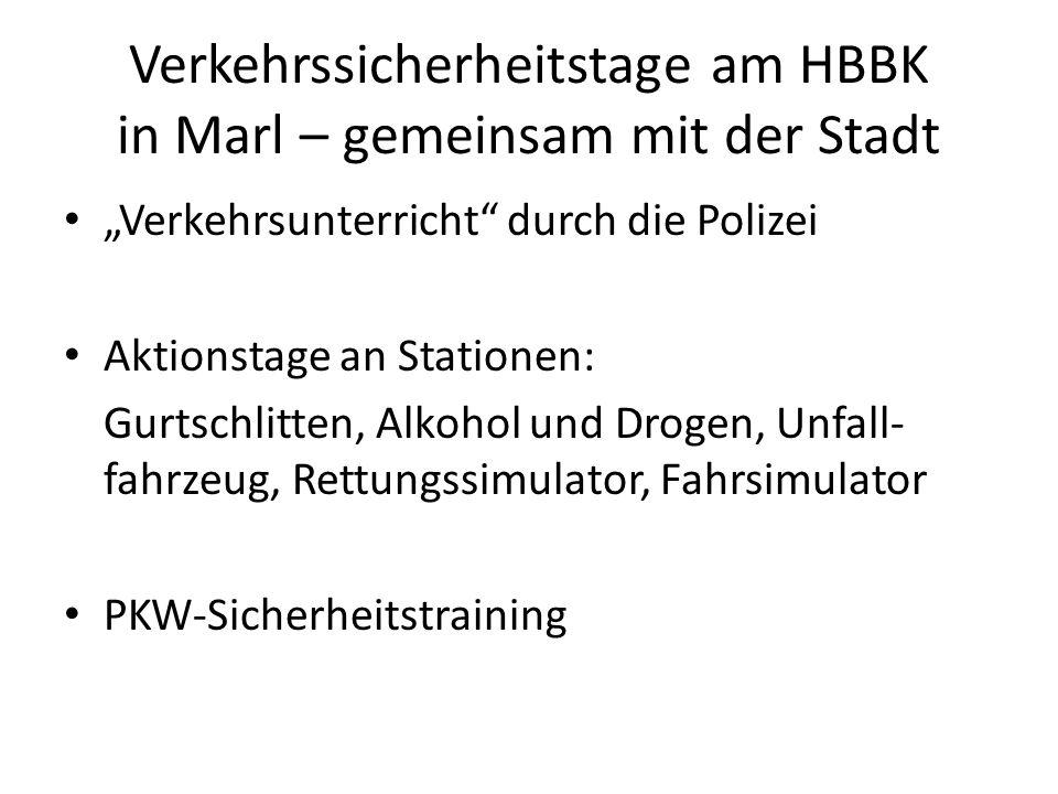 Verkehrssicherheitstage am HBBK in Marl – gemeinsam mit der Stadt Verkehrsunterricht durch die Polizei Aktionstage an Stationen: Gurtschlitten, Alkohol und Drogen, Unfall- fahrzeug, Rettungssimulator, Fahrsimulator PKW-Sicherheitstraining
