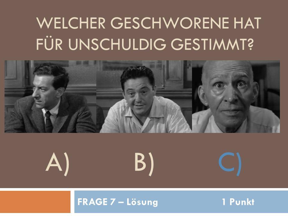 WELCHER GESCHWORENE HAT FÜR UNSCHULDIG GESTIMMT FRAGE 7 – Lösung1 Punkt A)B)C)