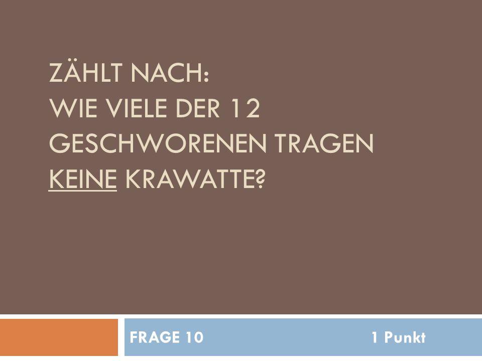 ZÄHLT NACH: WIE VIELE DER 12 GESCHWORENEN TRAGEN KEINE KRAWATTE FRAGE 101 Punkt