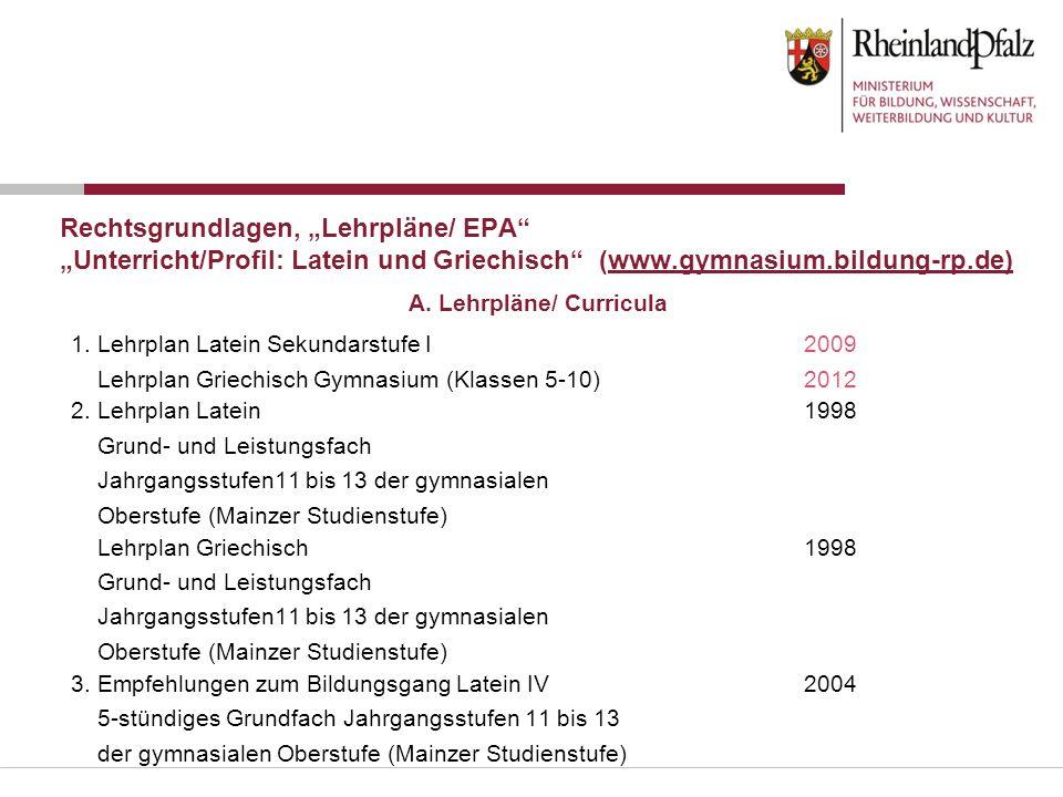 Rechtsgrundlagen, Lehrpläne/ EPA Unterricht/Profil: Latein und Griechisch (www.gymnasium.bildung-rp.de) 1. Lehrplan Latein Sekundarstufe I2009 Lehrpla