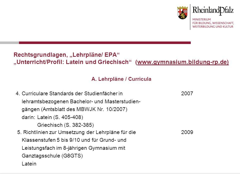 Rechtsgrundlagen, Lehrpläne/ EPA Unterricht/Profil: Latein und Griechisch (www.gymnasium.bildung-rp.de) 4. Curriculare Standards der Studienfächer in2