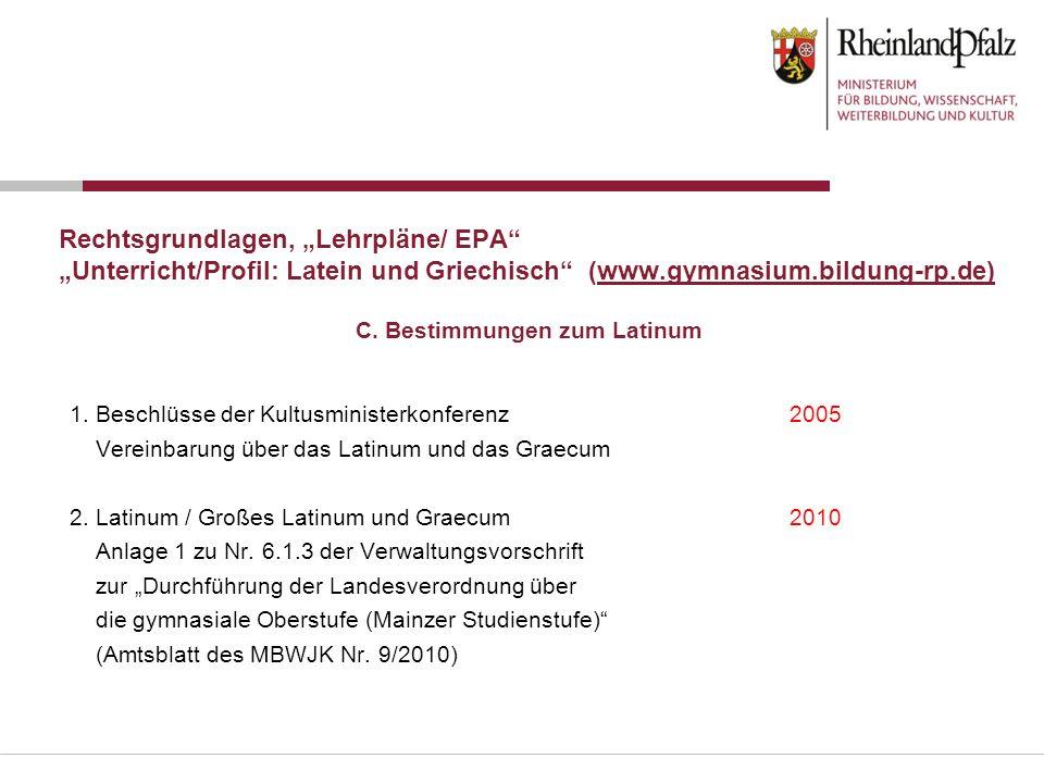Rechtsgrundlagen, Lehrpläne/ EPA Unterricht/Profil: Latein und Griechisch (www.gymnasium.bildung-rp.de) 1. Beschlüsse der Kultusministerkonferenz2005