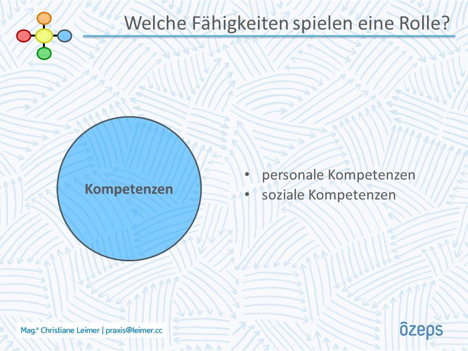 Welche Fähigkeiten spielen eine Rolle? personale Kompetenzen soziale Kompetenzen Kompetenzen