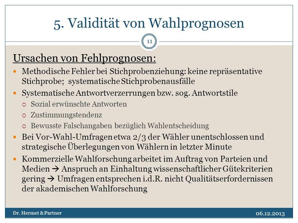 5. Validität von Wahlprognosen Ursachen von Fehlprognosen: Methodische Fehler bei Stichprobenziehung: keine repräsentative Stichprobe; systematische S