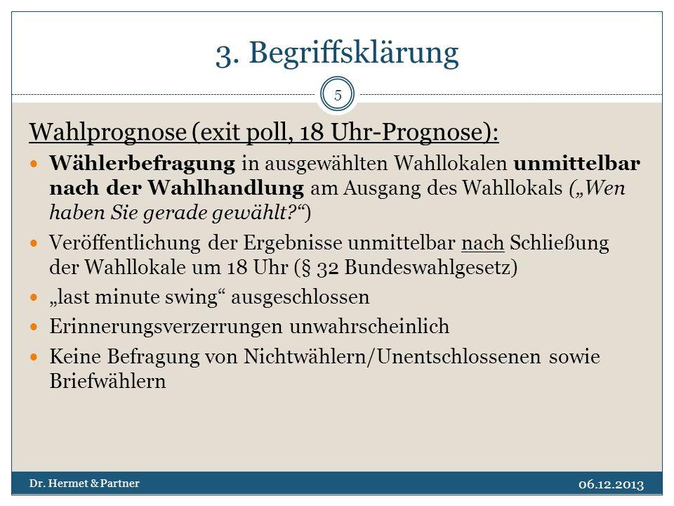 3. Begriffsklärung Wahlprognose (exit poll, 18 Uhr-Prognose): Wählerbefragung in ausgewählten Wahllokalen unmittelbar nach der Wahlhandlung am Ausgang