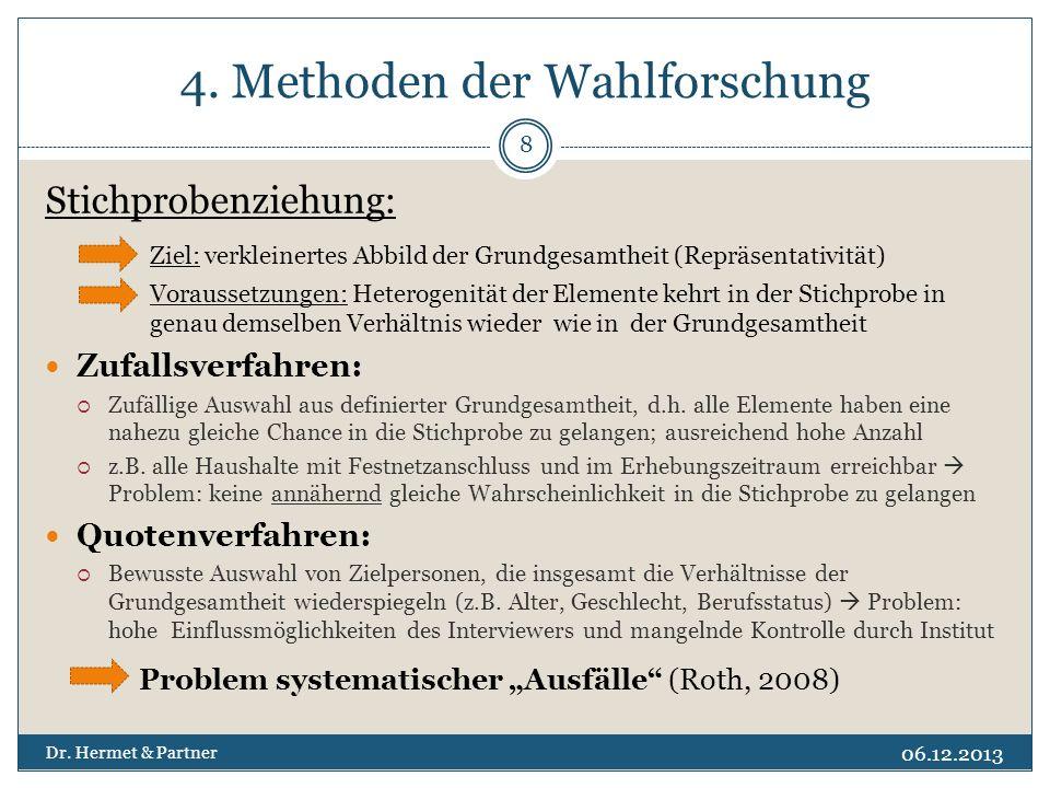 4. Methoden der Wahlforschung Stichprobenziehung: Ziel: verkleinertes Abbild der Grundgesamtheit (Repräsentativität) Voraussetzungen: Heterogenität de