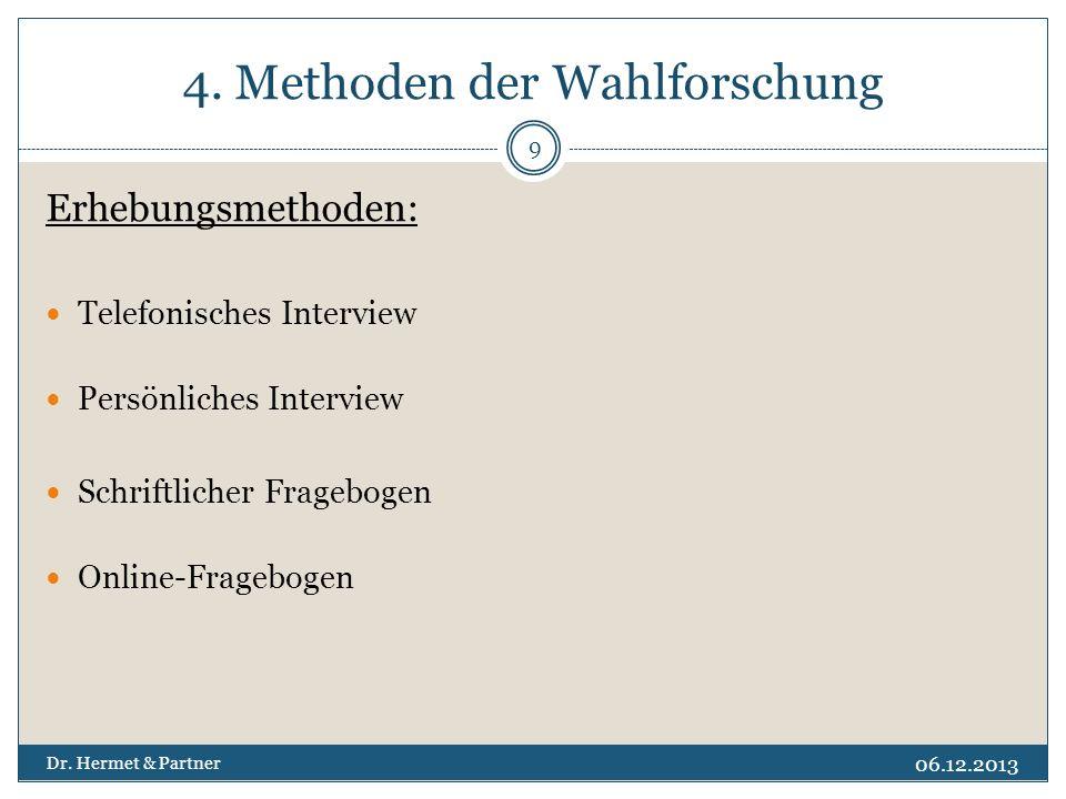 4. Methoden der Wahlforschung Erhebungsmethoden: Telefonisches Interview Persönliches Interview Schriftlicher Fragebogen Online-Fragebogen 06.12.2013