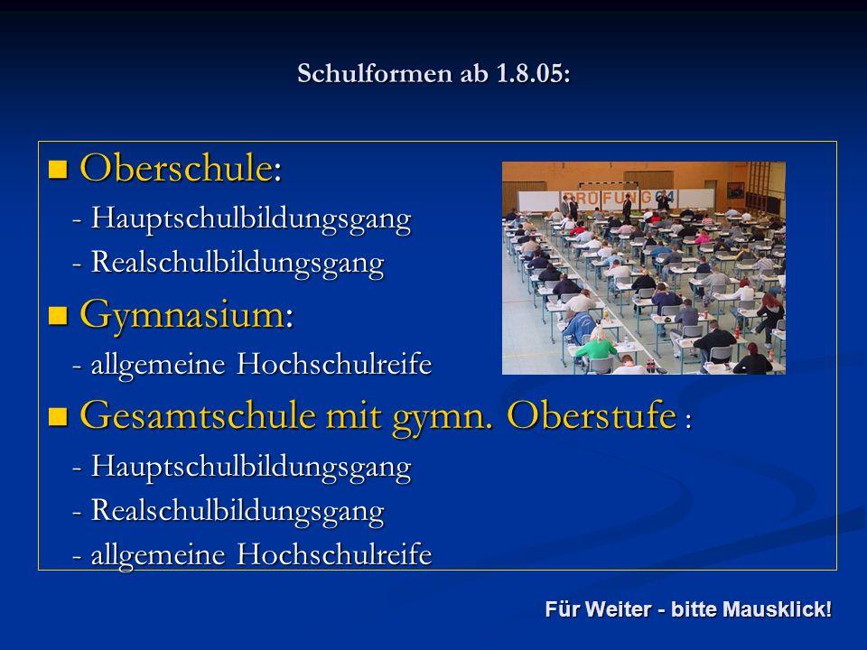 Schulformen ab 1.8.05: Oberschule: Oberschule: - Hauptschulbildungsgang - Hauptschulbildungsgang - Realschulbildungsgang - Realschulbildungsgang Gymna