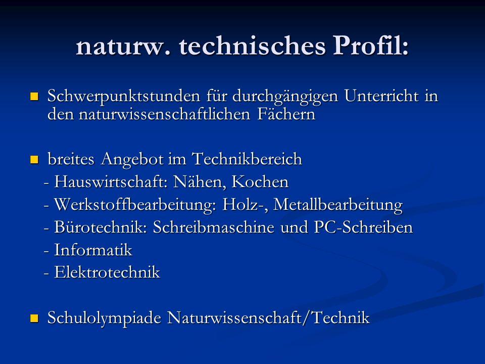 naturw. technisches Profil: Schwerpunktstunden für durchgängigen Unterricht in den naturwissenschaftlichen Fächern breites Angebot im Technikbereich -