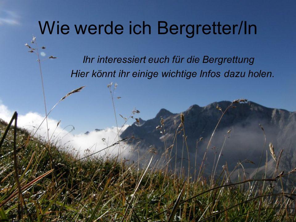 Wie werde ich Bergretter/In Ihr interessiert euch für die Bergrettung Hier könnt ihr einige wichtige Infos dazu holen.
