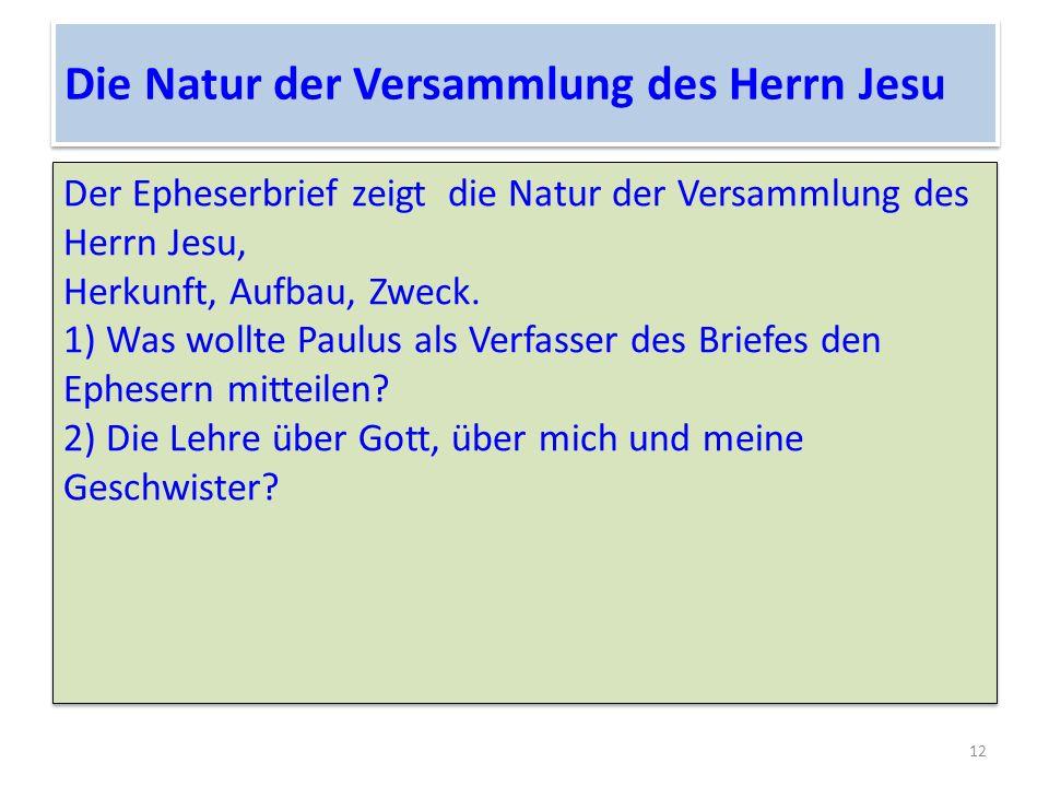 Die Natur der Versammlung des Herrn Jesu Der Epheserbrief zeigt die Natur der Versammlung des Herrn Jesu, Herkunft, Aufbau, Zweck.