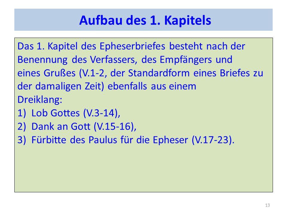 Aufbau des 1. Kapitels Das 1. Kapitel des Epheserbriefes besteht nach der Benennung des Verfassers, des Empfängers und eines Grußes (V.1-2, der Standa