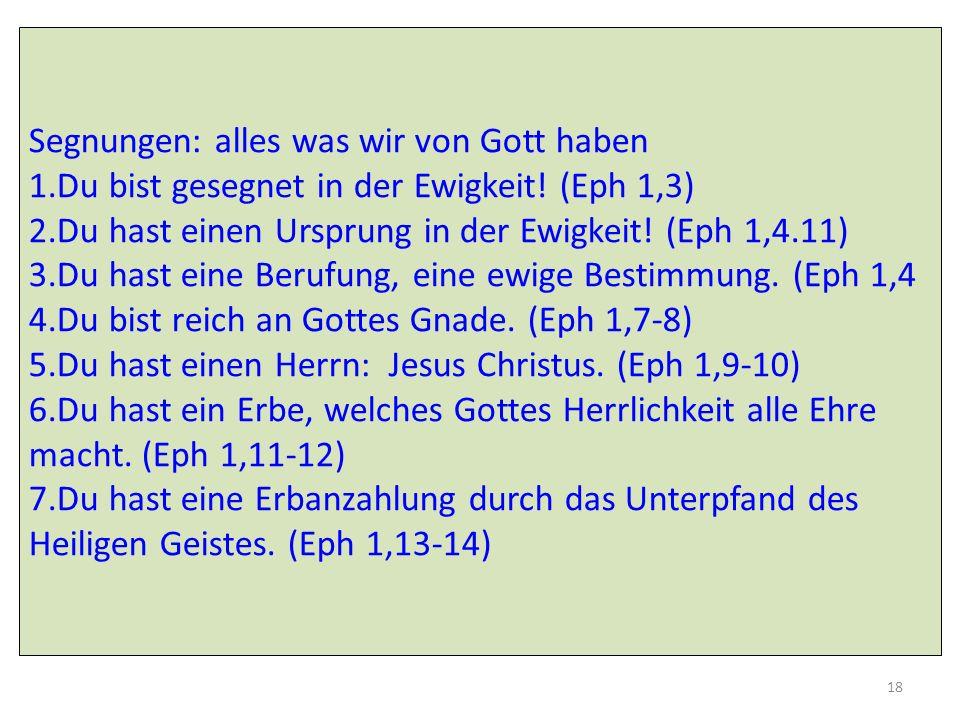 Segnungen: alles was wir von Gott haben 1.Du bist gesegnet in der Ewigkeit! (Eph 1,3) 2.Du hast einen Ursprung in der Ewigkeit! (Eph 1,4.11) 3.Du hast