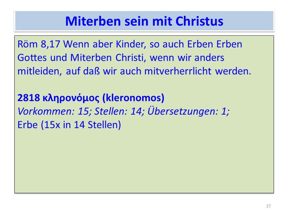 Miterben sein mit Christus Röm 8,17 Wenn aber Kinder, so auch Erben Erben Gottes und Miterben Christi, wenn wir anders mitleiden, auf daß wir auch mit