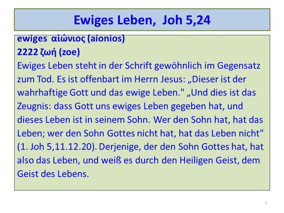 Ewiges Leben, Joh 5,24 ewiges ανιος (aionios) 2222 ζω (zoe) Ewiges Leben steht in der Schrift gewöhnlich im Gegensatz zum Tod. Es ist offenbart im Her