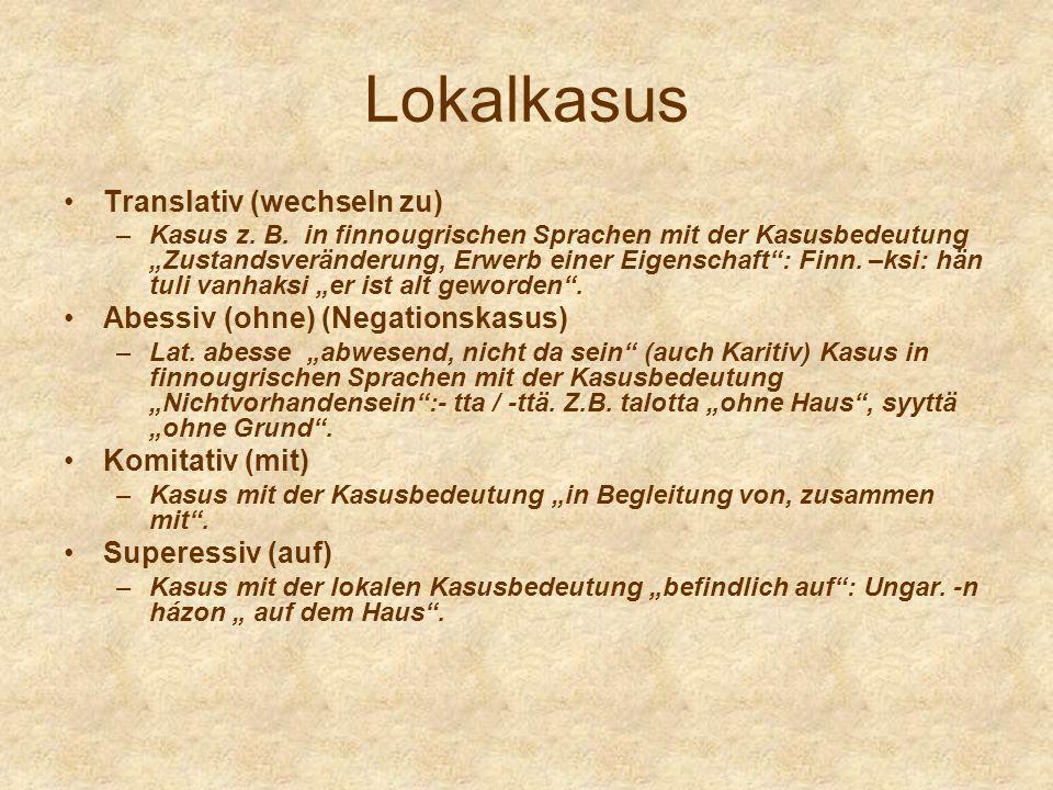 Lokalkasus Translativ (wechseln zu) –Kasus z. B. in finnougrischen Sprachen mit der Kasusbedeutung Zustandsveränderung, Erwerb einer Eigenschaft: Finn