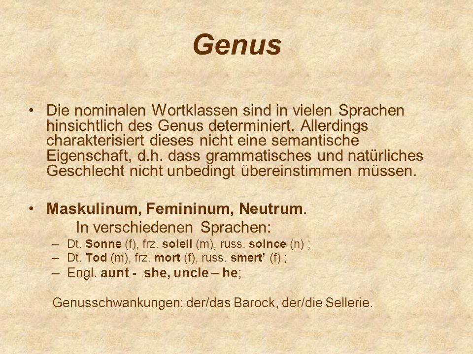Genus Die nominalen Wortklassen sind in vielen Sprachen hinsichtlich des Genus determiniert. Allerdings charakterisiert dieses nicht eine semantische
