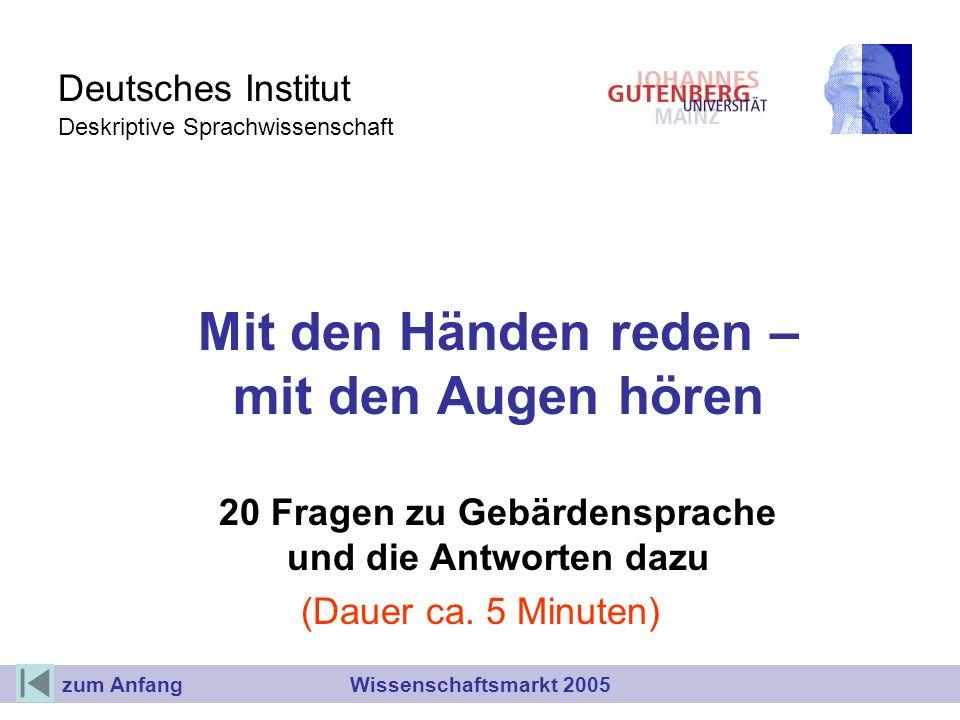 Deutsches Institut Deskriptive Sprachwissenschaft Mit den Händen reden – mit den Augen hören 20 Fragen zu Gebärdensprache und die Antworten dazu (Dauer ca.