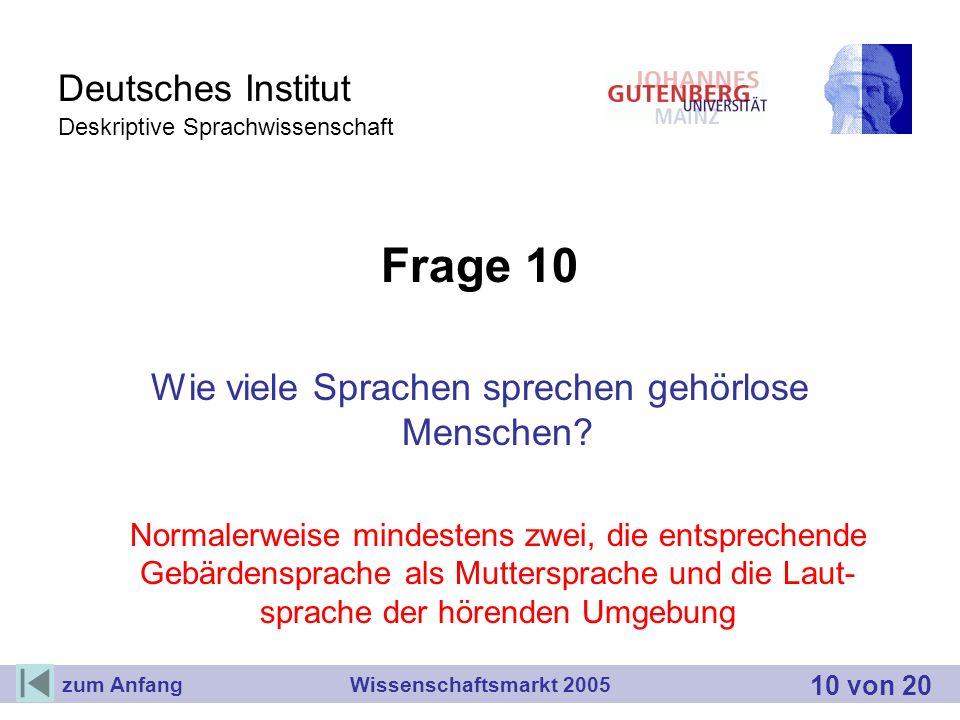 Deutsches Institut Deskriptive Sprachwissenschaft Frage 10 Wie viele Sprachen sprechen gehörlose Menschen? Normalerweise mindestens zwei, die entsprec