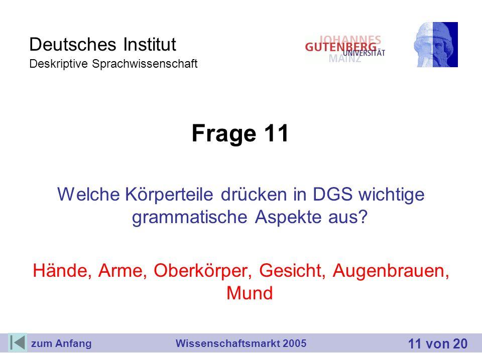 Deutsches Institut Deskriptive Sprachwissenschaft Frage 11 Welche Körperteile drücken in DGS wichtige grammatische Aspekte aus? Hände, Arme, Oberkörpe