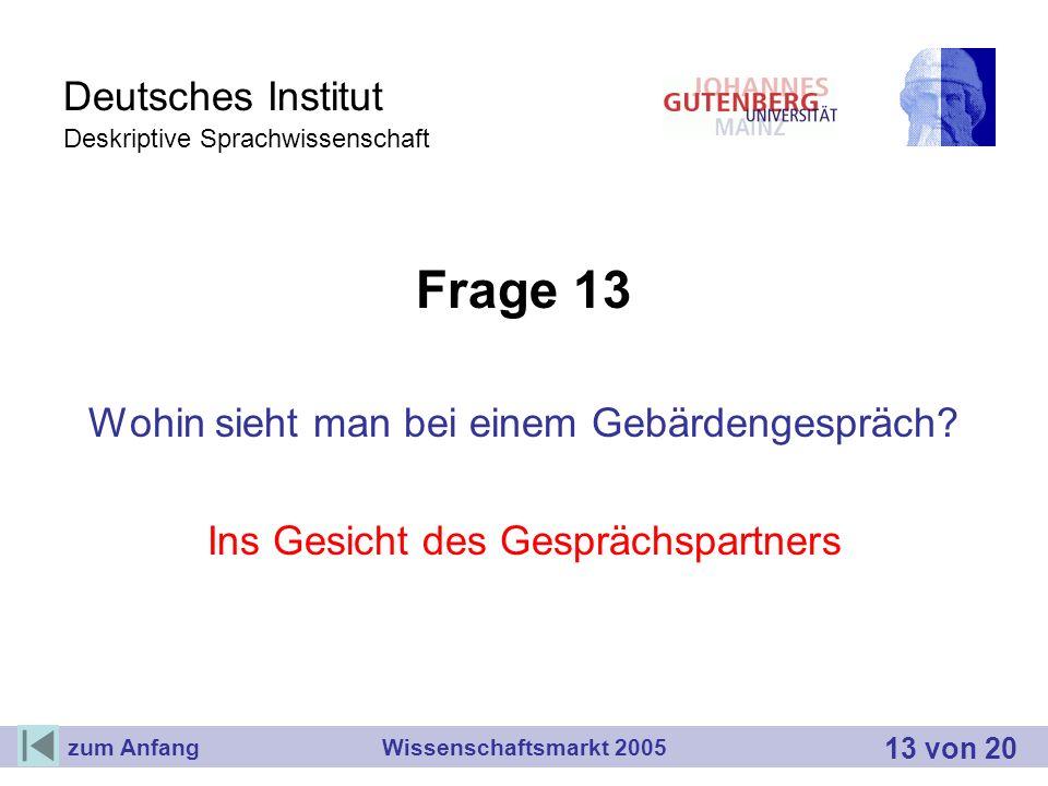 Deutsches Institut Deskriptive Sprachwissenschaft Frage 13 Wohin sieht man bei einem Gebärdengespräch? Ins Gesicht des Gesprächspartners Wissenschafts