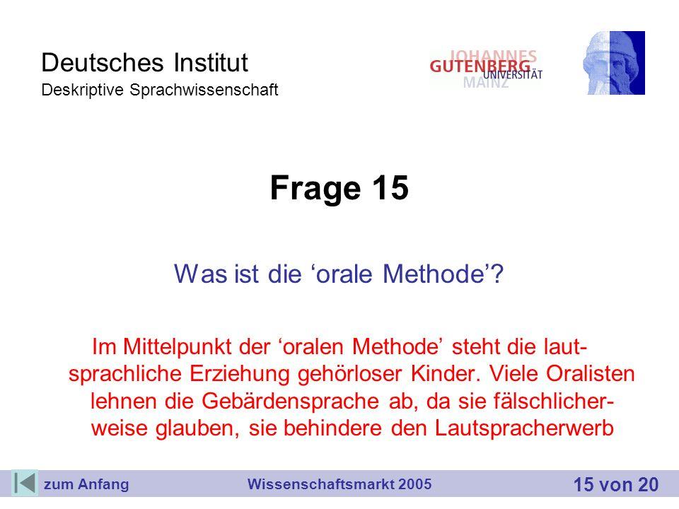 Deutsches Institut Deskriptive Sprachwissenschaft Frage 15 Was ist die orale Methode? Im Mittelpunkt der oralen Methode steht die laut- sprachliche Er