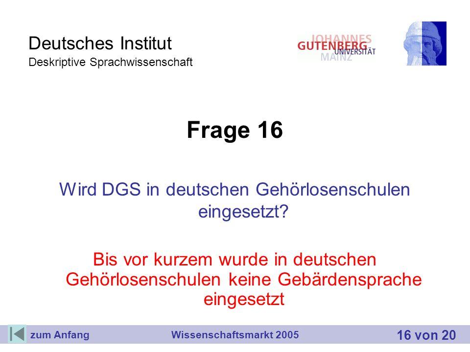 Deutsches Institut Deskriptive Sprachwissenschaft Frage 16 Wird DGS in deutschen Gehörlosenschulen eingesetzt? Bis vor kurzem wurde in deutschen Gehör
