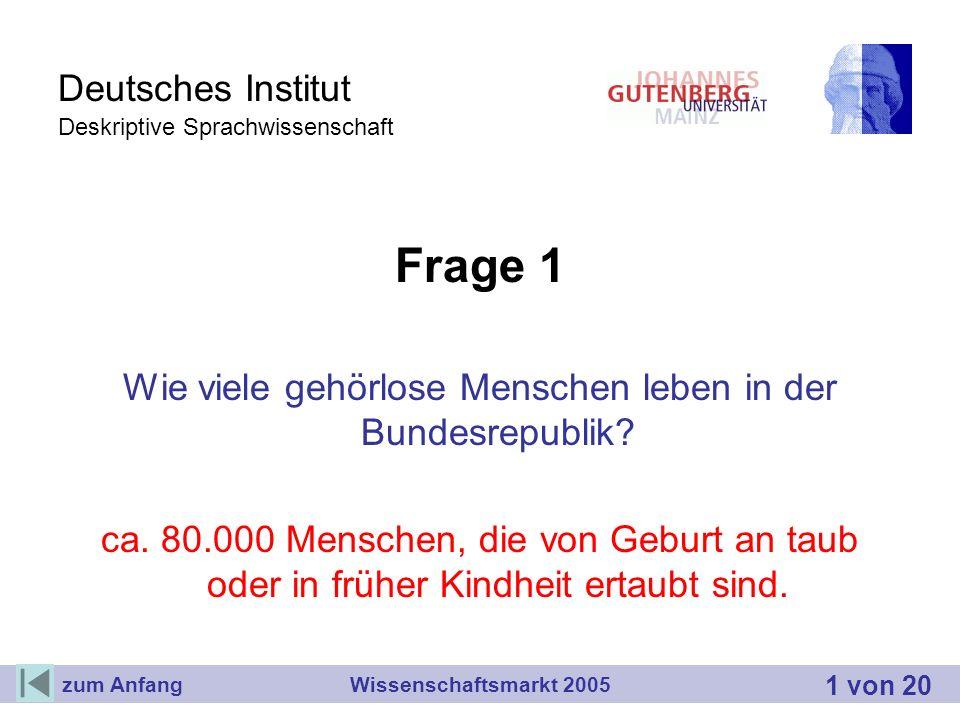 Deutsches Institut Deskriptive Sprachwissenschaft Frage 1 Wie viele gehörlose Menschen leben in der Bundesrepublik? ca. 80.000 Menschen, die von Gebur