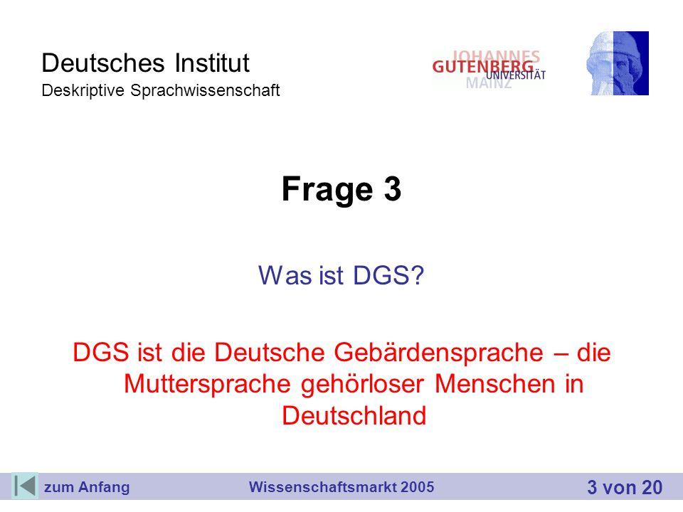 Deutsches Institut Deskriptive Sprachwissenschaft Frage 3 Was ist DGS? DGS ist die Deutsche Gebärdensprache – die Muttersprache gehörloser Menschen in