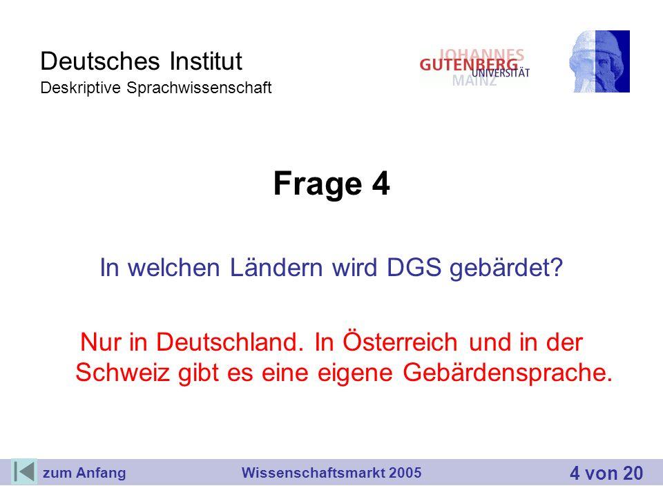 Deutsches Institut Deskriptive Sprachwissenschaft Frage 4 In welchen Ländern wird DGS gebärdet? Nur in Deutschland. In Österreich und in der Schweiz g