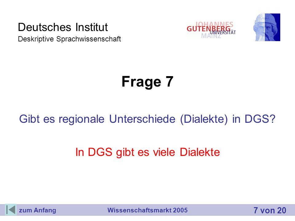 Deutsches Institut Deskriptive Sprachwissenschaft Frage 7 Gibt es regionale Unterschiede (Dialekte) in DGS? In DGS gibt es viele Dialekte Wissenschaft