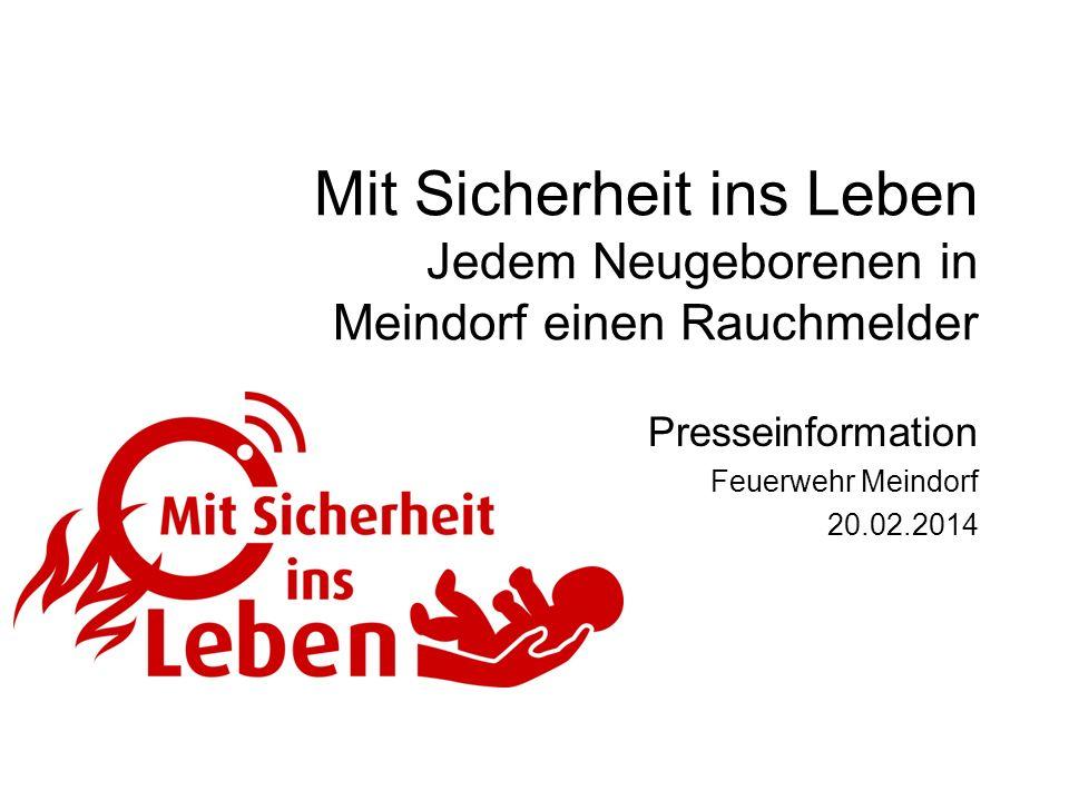 Mit Sicherheit ins Leben Jedem Neugeborenen in Meindorf einen Rauchmelder Presseinformation Feuerwehr Meindorf 20.02.2014