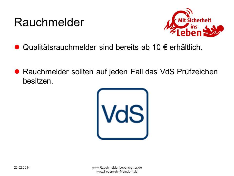 20.02.2014www.Rauchmelder-Lebensretter.de www.Feuerwehr-Meindorf.de Rauchmelder Qualitätsrauchmelder sind bereits ab 10 erhältlich. Rauchmelder sollte