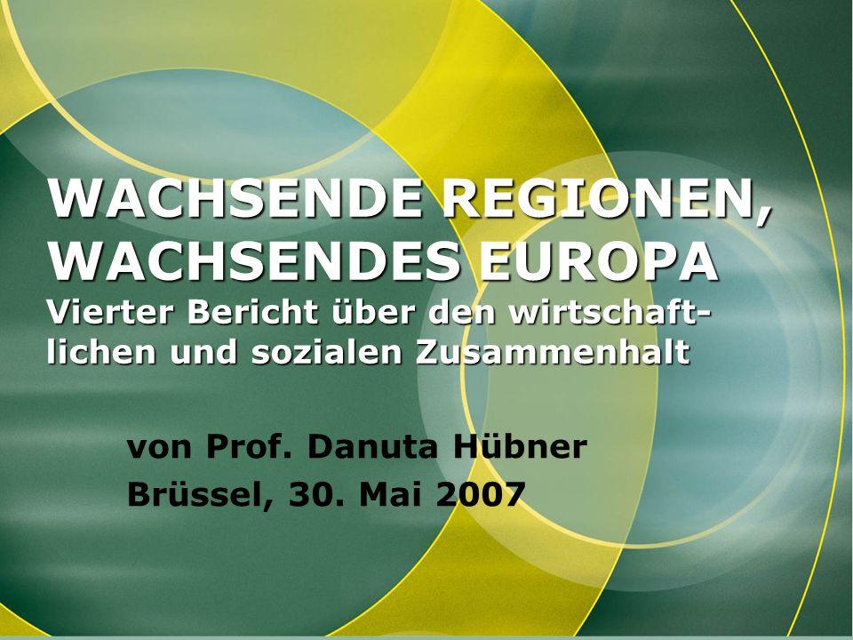 WACHSENDE REGIONEN, WACHSENDES EUROPA Vierter Bericht über den wirtschaft- lichen und sozialen Zusammenhalt von Prof. Danuta Hübner Brüssel, 30. Mai 2