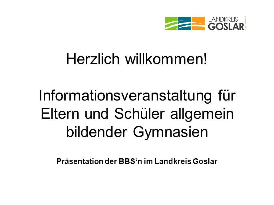 Herzlich willkommen! Informationsveranstaltung für Eltern und Schüler allgemein bildender Gymnasien Präsentation der BBSn im Landkreis Goslar