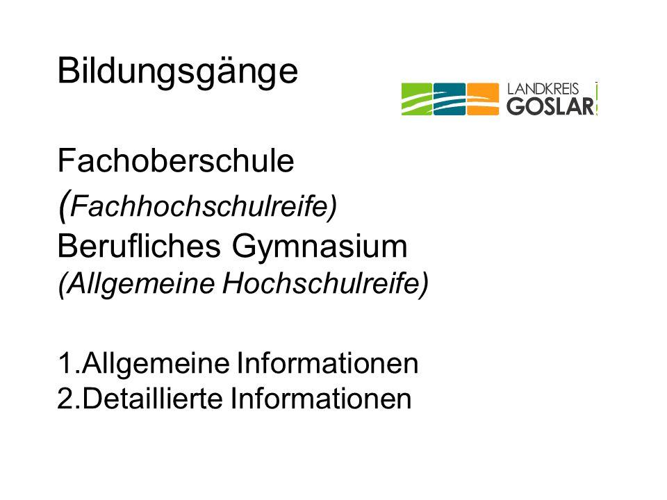 Angebote im Landkreis Goslar Fachoberschule (Ernährung, Gestaltung, Gesundheit, Sozialpädagogik, Technik, Wirtschaft) Berufliches Gymnasium (Gesundheit und Pflege, Sozialpädagogik, Metall-, Informations-, Gestaltungs- und Medientechnik, Wirtschaft)