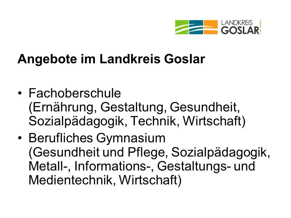 Angebote im Landkreis Goslar Fachoberschule (Ernährung, Gestaltung, Gesundheit, Sozialpädagogik, Technik, Wirtschaft) Berufliches Gymnasium (Gesundhei