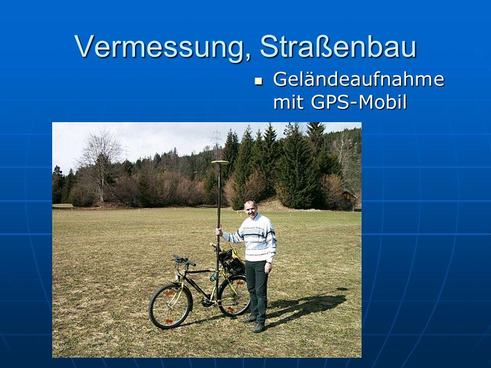 Vermessung, Straßenbau Geländeaufnahme mit GPS-Mobil Geländeaufnahme mit GPS-Mobil