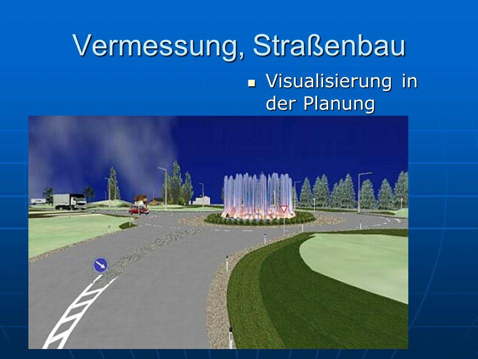 Vermessung, Straßenbau Visualisierung in der Planung Visualisierung in der Planung