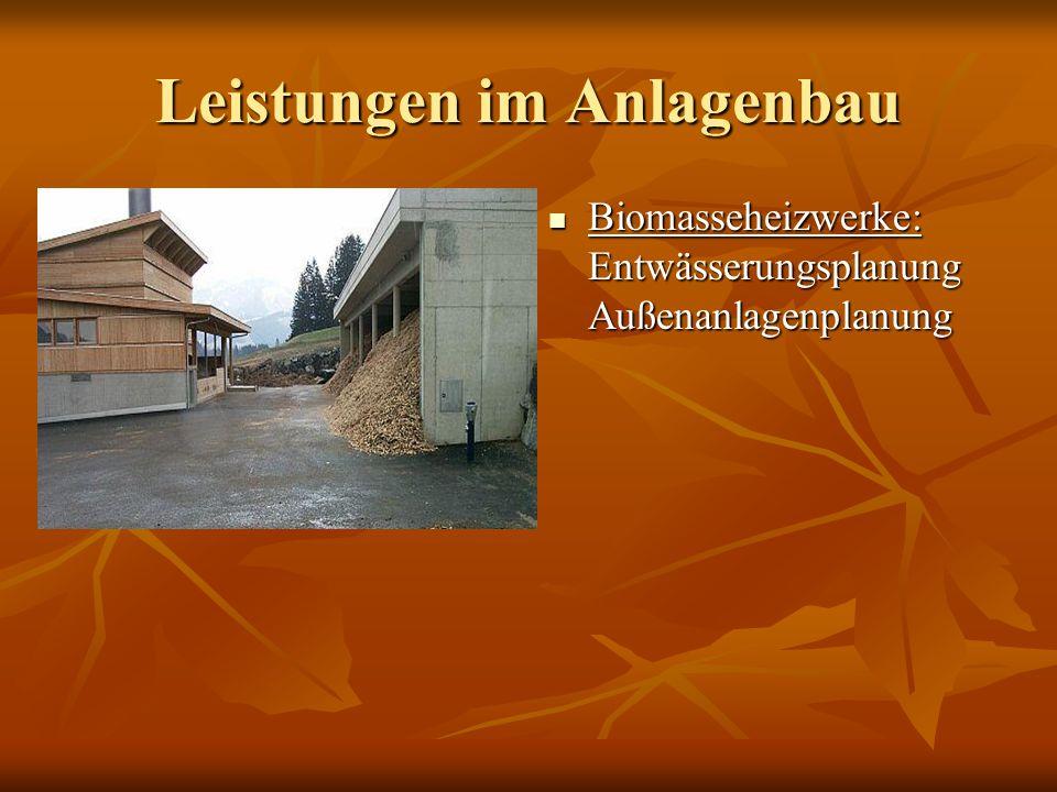 Leistungen im Anlagenbau Biomasseheizwerke: Entwässerungsplanung Außenanlagenplanung Biomasseheizwerke: Entwässerungsplanung Außenanlagenplanung