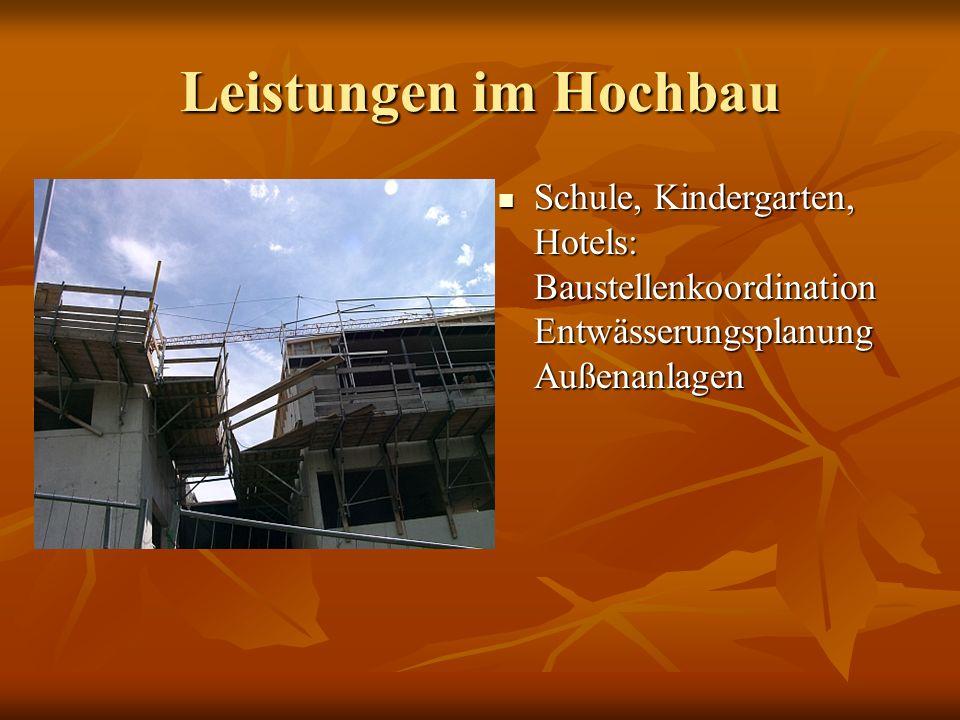 Leistungen im Hochbau Schule, Kindergarten, Hotels: Baustellenkoordination Entwässerungsplanung Außenanlagen Schule, Kindergarten, Hotels: Baustellenk
