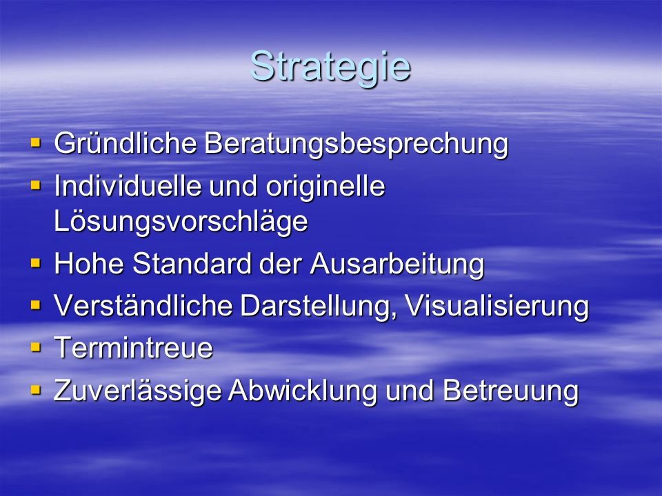 Strategie Gründliche Beratungsbesprechung Gründliche Beratungsbesprechung Individuelle und originelle Lösungsvorschläge Individuelle und originelle Lö