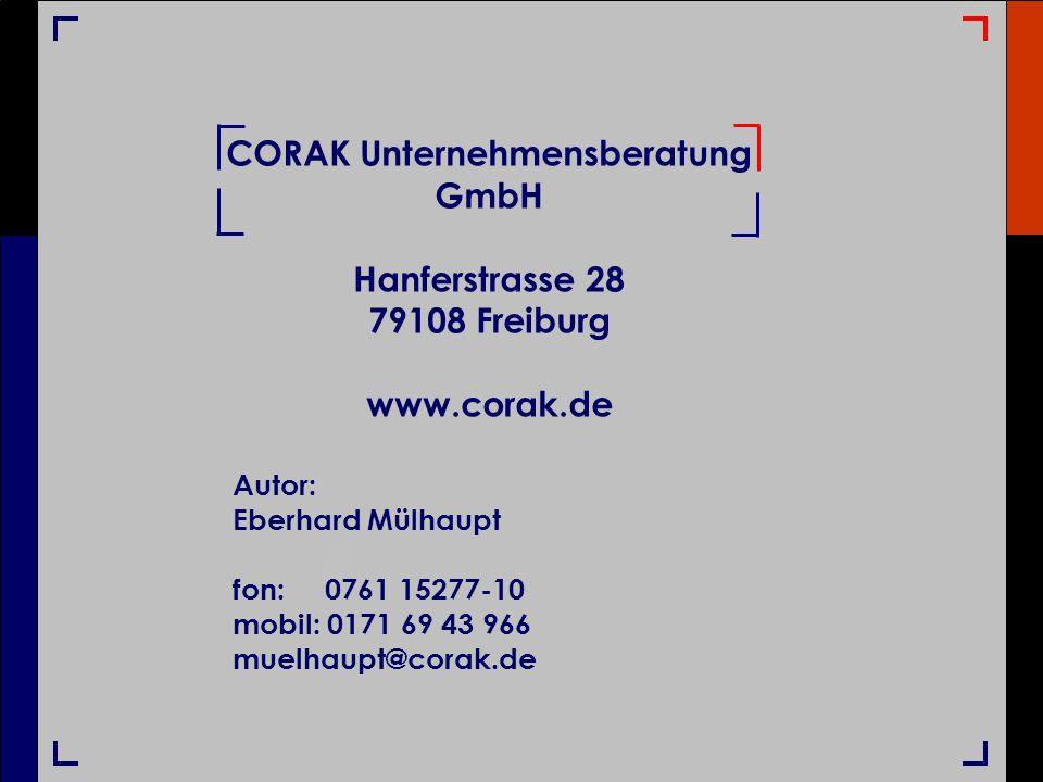 CORAK Unternehmensberatung GmbH Hanferstrasse 28 79108 Freiburg www.corak.de Autor: Eberhard Mülhaupt fon: 0761 15277-10 mobil: 0171 69 43 966 muelhau