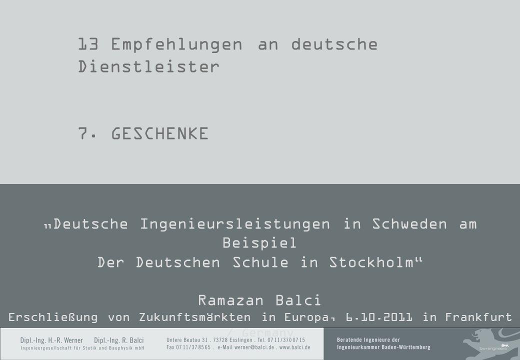 13 Empfehlungen an deutsche Dienstleister 7. GESCHENKE Deutsche Ingenieursleistungen in Schweden am Beispiel Der Deutschen Schule in Stockholm Ramazan