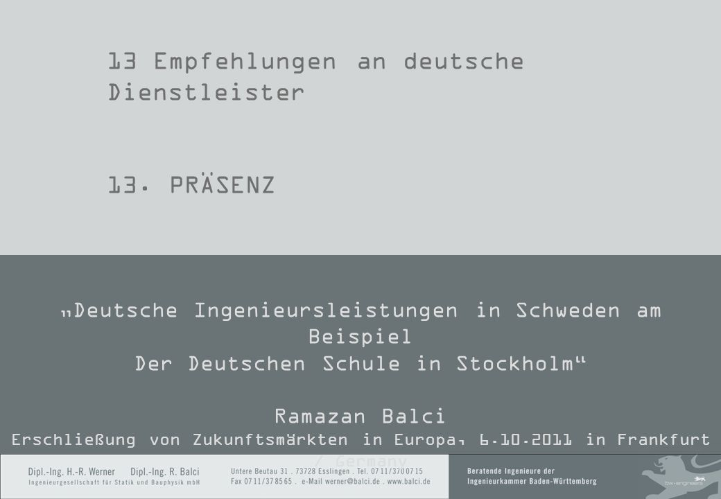 13 Empfehlungen an deutsche Dienstleister 13. PRÄSENZ Deutsche Ingenieursleistungen in Schweden am Beispiel Der Deutschen Schule in Stockholm Ramazan