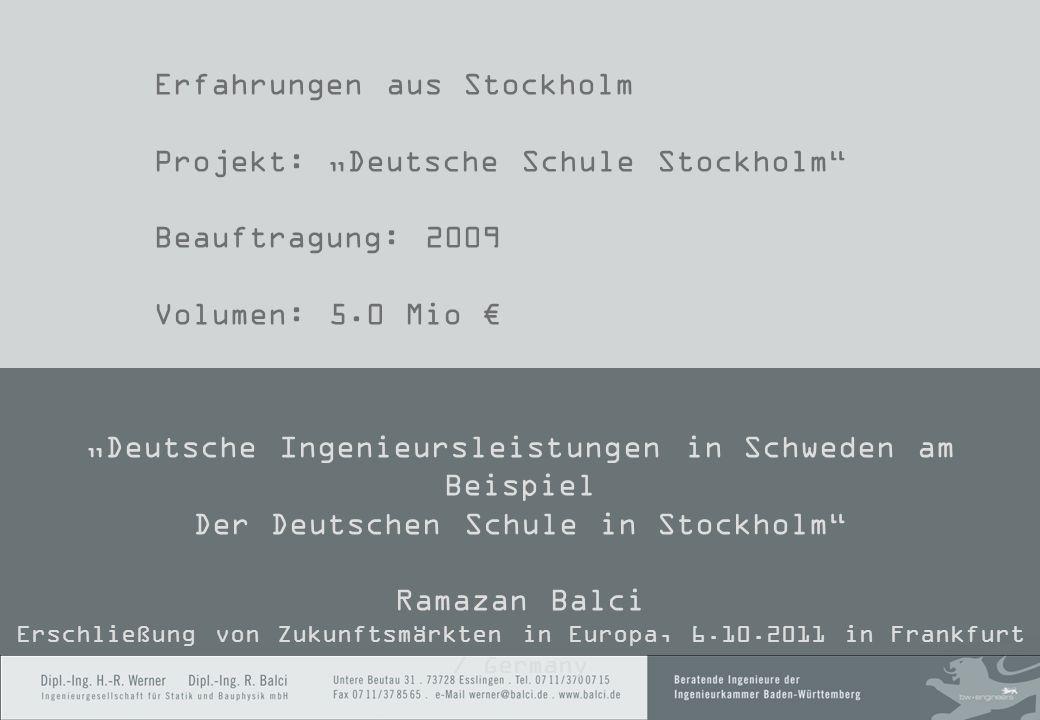 Erfahrungen aus Stockholm Projekt: Deutsche Schule Stockholm Beauftragung: 2009 Volumen: 5.0 Mio Deutsche Ingenieursleistungen in Schweden am Beispiel