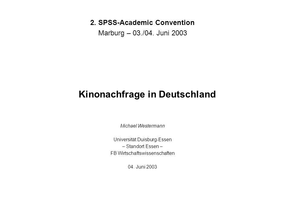 Kinonachfrage in Deutschland Michael Westermann Universität Duisburg-Essen – Standort Essen – FB Wirtschaftswissenschaften 04. Juni 2003 2. SPSS-Acade